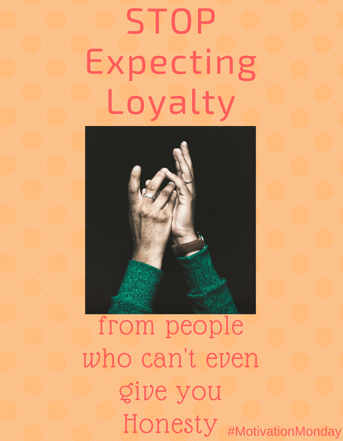 motivation monday Stop Expecting Loyalty